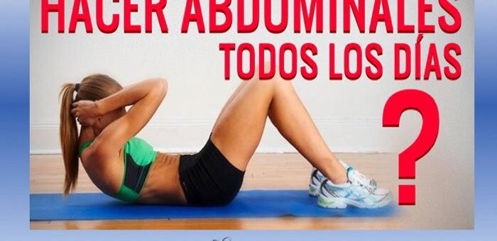 ¿Hacer abdominales todos los días?